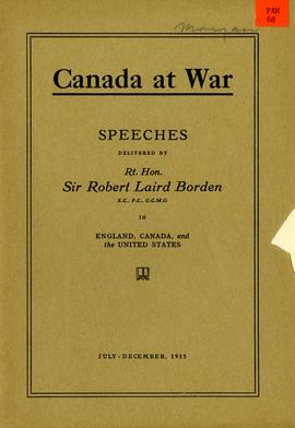 Canada at War: Speeches Delivered by Rt. Hon. Sir Robert Laird Borden in England, Canada, and the United States