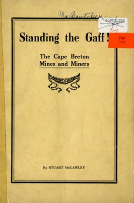 Standing the Gaff! The Cape Breton mines and miners, or, The Soreness of the soul of Cape Breton