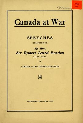 Canada at War: Speeches Delivered by Rt. Hon. Sir Robert Laird Borden in Canada, and the United Kingdom