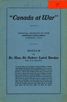 """Canada at War""; Special session of the Dominion parliament August, 1914: Speech by Rt. Hon. Sir ..."