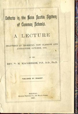 Defects in the Nova Scotia System of Common Schools: a lecture delivered at Thorburn, New Glasgow...