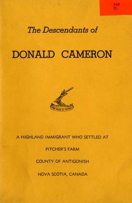 The Descendants of Donald Cameron, a highland immigrant who settled at Pitcher's Farm, Country of...